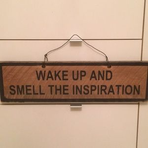 """Plaque """" wake up and smell the inspiration"""""""